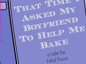 That Time Asked Boyfriend Help Bake