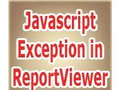 Solution Uncaught Javascript Exception ReportViewer