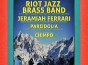 RIOT JAZZ JERAMIAH FERRARI, PAREIDOLIA Last BRASS BAND Show Till MArch 2015!