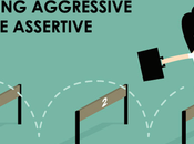 Stop Being Aggressive Assertive