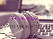 Not-to-be-Missed Podcasts Grow Your Blog