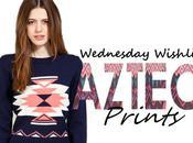Wednesday Wishlist Aztec Prints