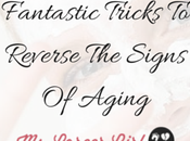 Fantastic Tricks Reverse Signs Aging