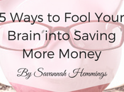 Ways Fool Your Brain into Saving More Money