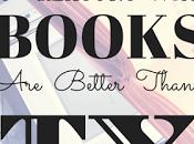 Reasons Books Better Than