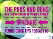 Pros Cons Stacking Lines Tennis Quick Tips Podcast