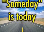"""Someday"" Today"