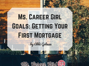 Career Girl Goals: Getting Your First Mortgage