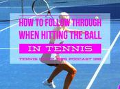 Follow Through When Hitting Tennis Ball Quick Tips Podcast