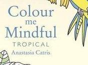Color Mindful: Tropical Anastasia Catris- Adult Coloring Book Review