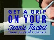 Grip Your Tennis Racket Quick Tips Podcast
