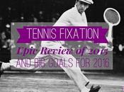 Tennis Fixation Epic Review 2015 Goals 2016