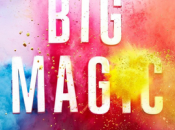 #BigMagic, Creative Living Beyond Fear Elizabeth Gilbert