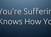 You're Suffering, Jesus Knows Feel