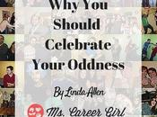 Should Celebrate Your Oddness