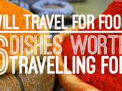 Will Travel Food: Dishes Worth Travelling