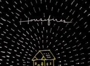Housefires Releases August