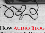 Audio Blogs Benefit Readers Your Business