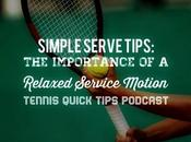 Simple Serve Tips: Importance Relaxed Service Motion Tennis Quick Tips