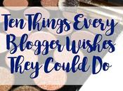 Things Every Blogger Wishes They Could