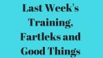 Last Week's Training, Fartleks Good Things