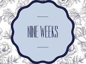 Nine Weeks