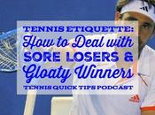 Tennis Etiquette: Dealing with Sore Losers Gloaty Winners Quick Tips Podcast
