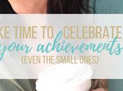 Take Time Celebrate Your Achievements