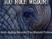 Your Wrinkles Showing Much Wisdom? Anti-Aging Secrets Should Follow