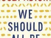 Should Feminists Chimamanda Ngozi Adichie- Feature Review