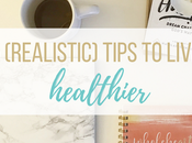 (Realistic) Tips Live Healthier