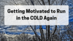 Getting Motivated COLD Again
