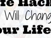 Life Hacks That Will Change Your