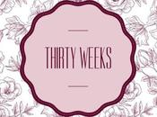 Thirty Weeks