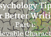 Psychology Tips Better Writing (Part Believable Characters)