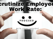 Scrutinize Employees Work Rate: Proceed with Forethought