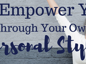 Empower Yourself Through Your Personal Style