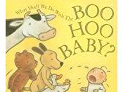 Children's Hour: What Shall With Boo-Hoo Baby?