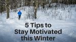 Ways Stay Motivated This Winter