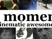 Moments Cinematic Awesomeness