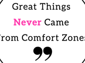 Great Things Never Came From Comfort Zones Reasons NEED Your