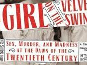 Girl Velvet Swing: Sex, Murder, Madness Dawn Twentieth Century Simon Baatz- Feature Review