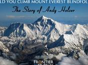 Could Climb Mount Everest Blindfolded? Story Andy Holzer