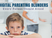 Digital Parenting Blunders That Every Parent Should Avoid