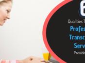 Qualities That Professional Transcription Services Provider Apart
