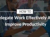 Delegate Work Effectively Improve Productivity
