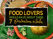 Food Lovers Would Rave About These Destinations India