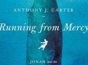 Running from Mercy: Jonah Surprising Story God's Unstoppable Grace Anthony Carter