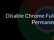 Permanently Disable Chrome Full-Screen Mode