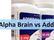 Alpha Brain Adderall: Unusual Perspectives Which One's Better